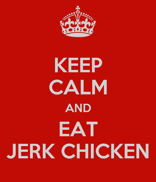 KEEP CALM AND EAT JERK CHICKEN