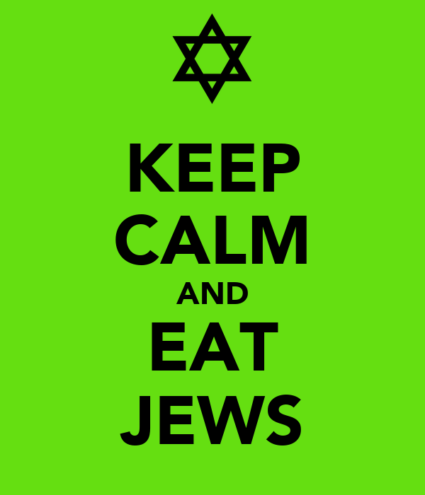 KEEP CALM AND EAT JEWS