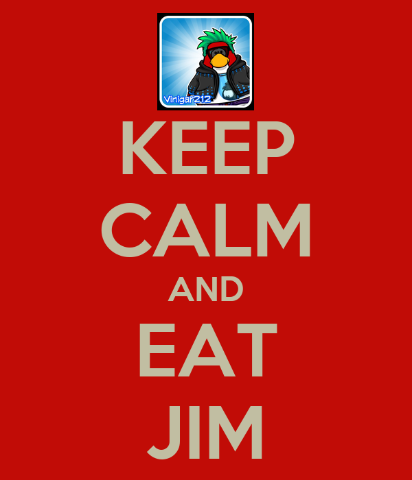 KEEP CALM AND EAT JIM