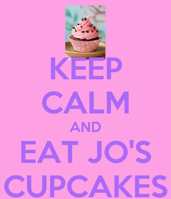 KEEP CALM AND EAT JO'S CUPCAKES