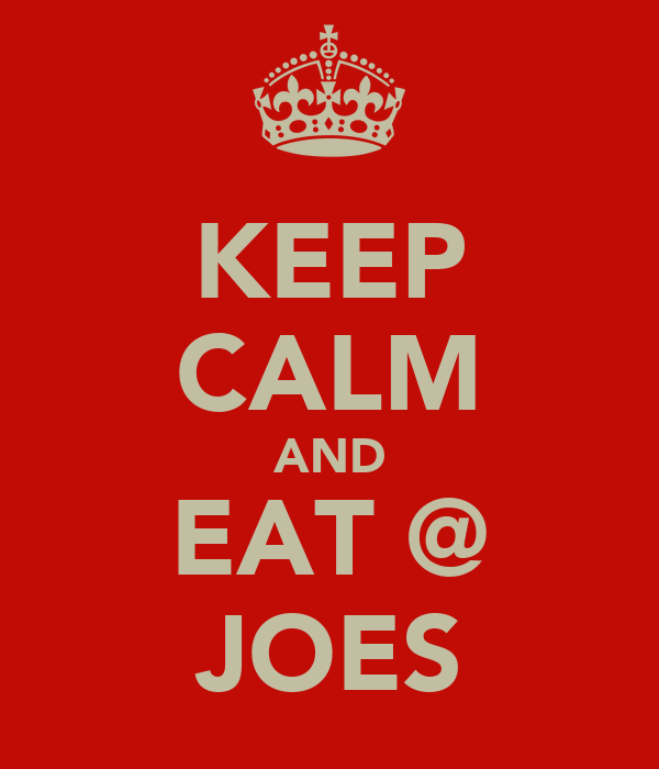 KEEP CALM AND EAT @ JOES