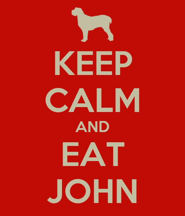 KEEP CALM AND EAT JOHN