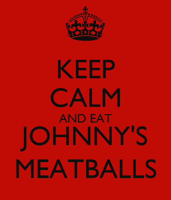 KEEP CALM AND EAT JOHNNY'S MEATBALLS