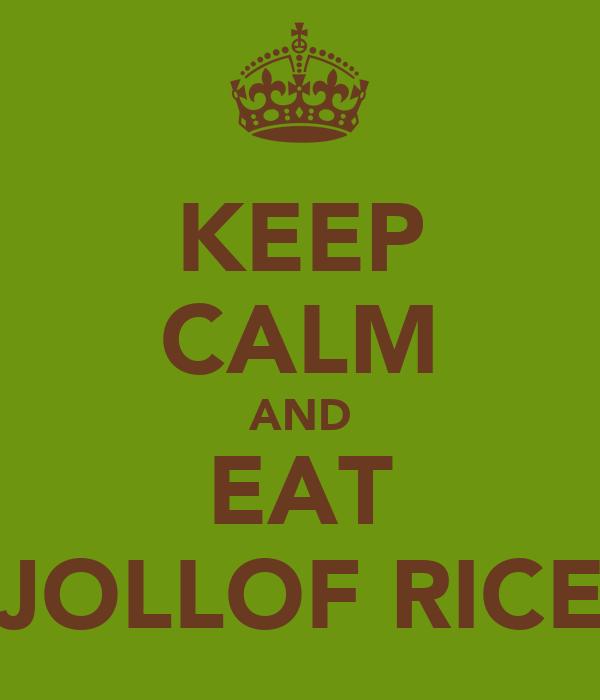 KEEP CALM AND EAT JOLLOF RICE