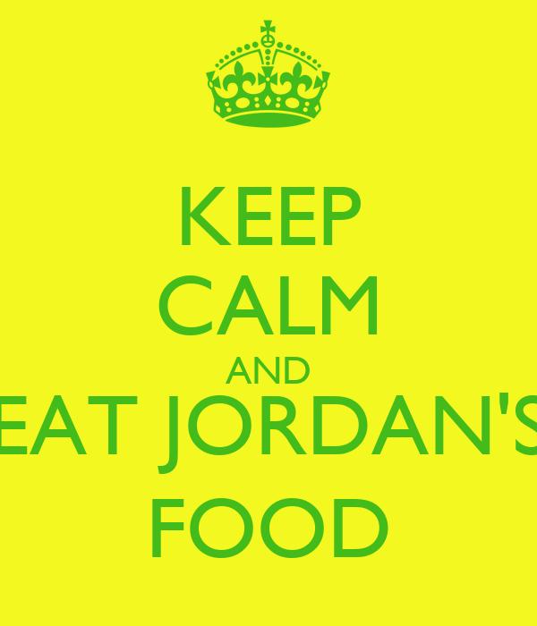 KEEP CALM AND EAT JORDAN'S FOOD