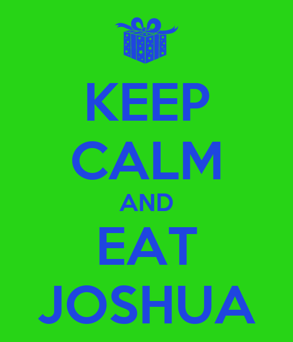KEEP CALM AND EAT JOSHUA
