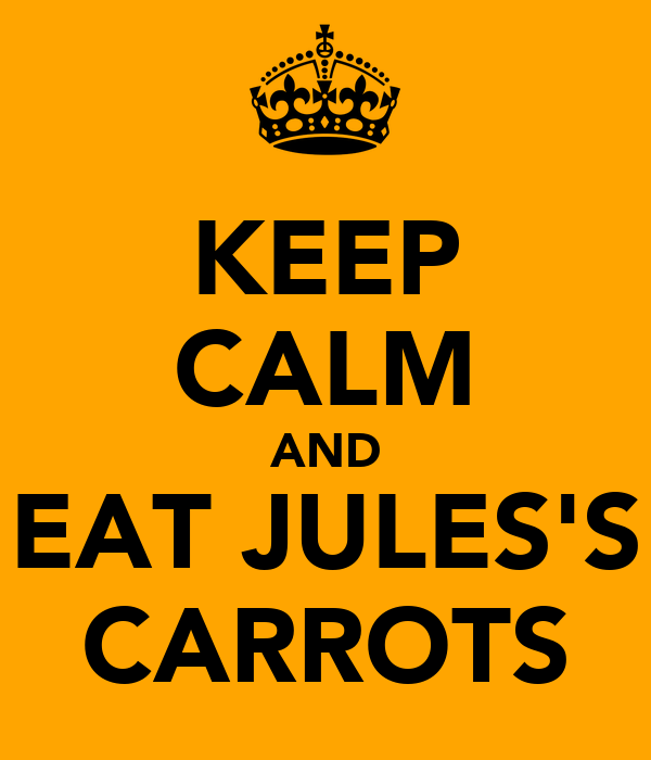KEEP CALM AND EAT JULES'S CARROTS