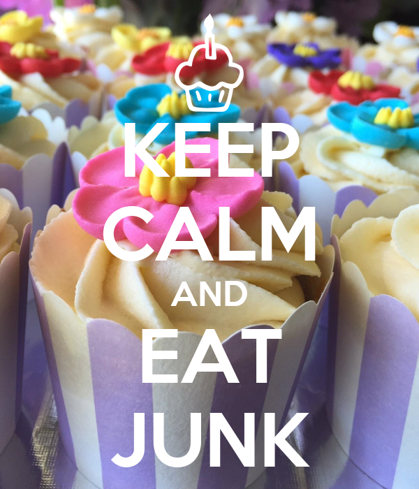 KEEP CALM AND EAT JUNK