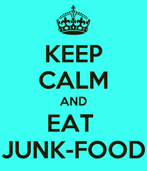 KEEP CALM AND EAT  JUNK-FOOD