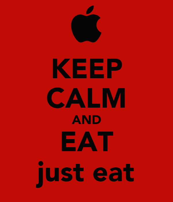 KEEP CALM AND EAT just eat