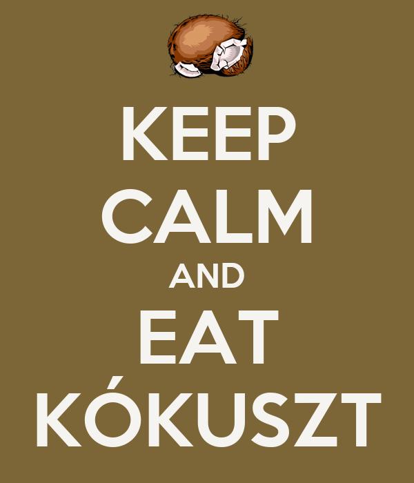 KEEP CALM AND EAT KÓKUSZT