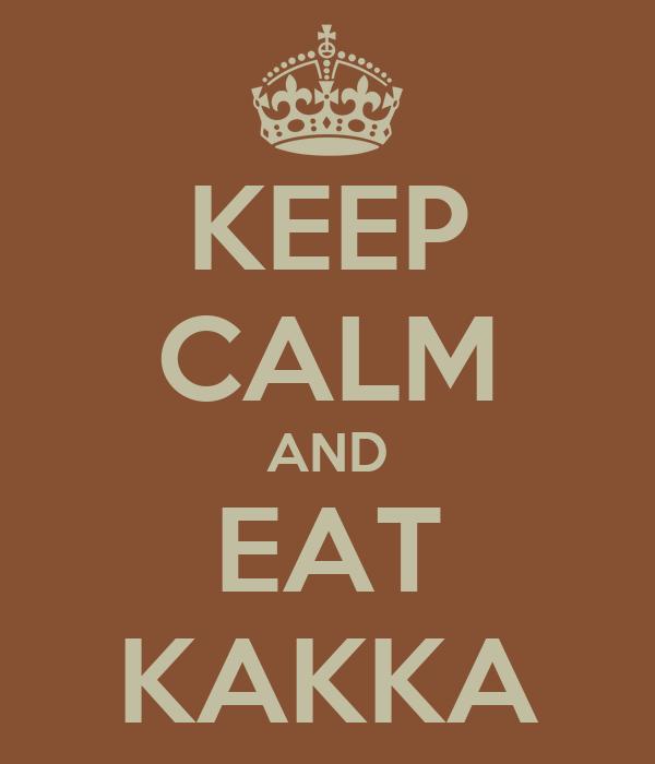 KEEP CALM AND EAT KAKKA