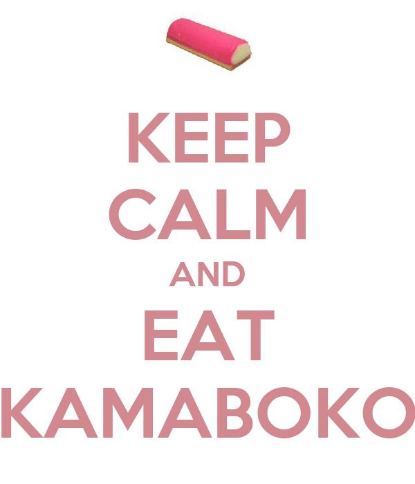 KEEP CALM AND EAT KAMABOKO