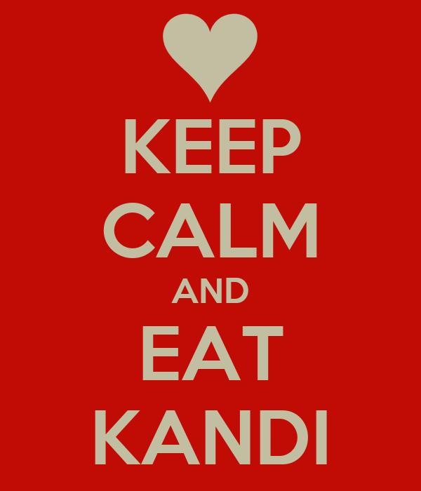 KEEP CALM AND EAT KANDI