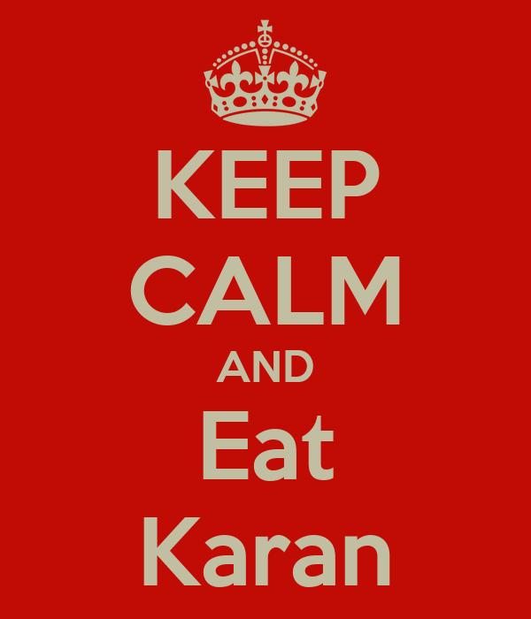 KEEP CALM AND Eat Karan