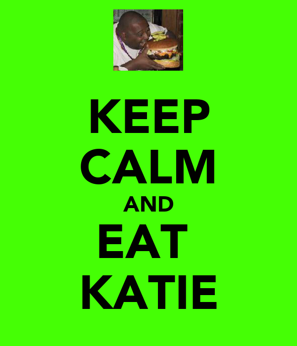 KEEP CALM AND EAT  KATIE