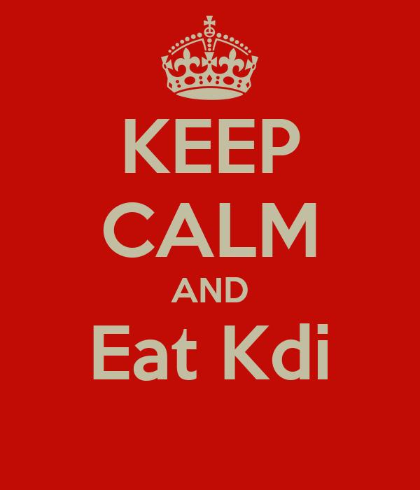 KEEP CALM AND Eat Kdi