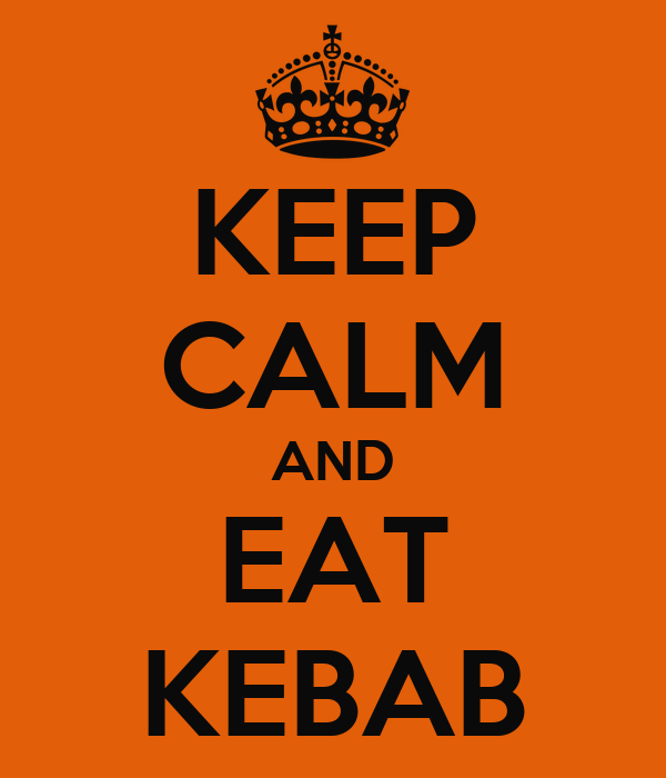 KEEP CALM AND EAT KEBAB
