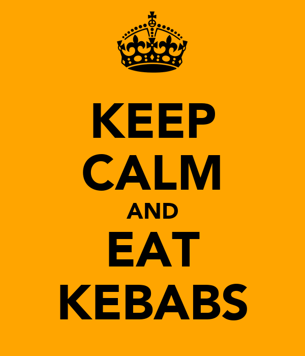 KEEP CALM AND EAT KEBABS