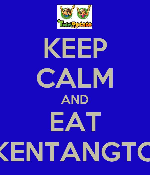 KEEP CALM AND EAT KENTANGTO