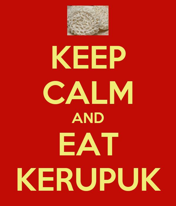 KEEP CALM AND EAT KERUPUK