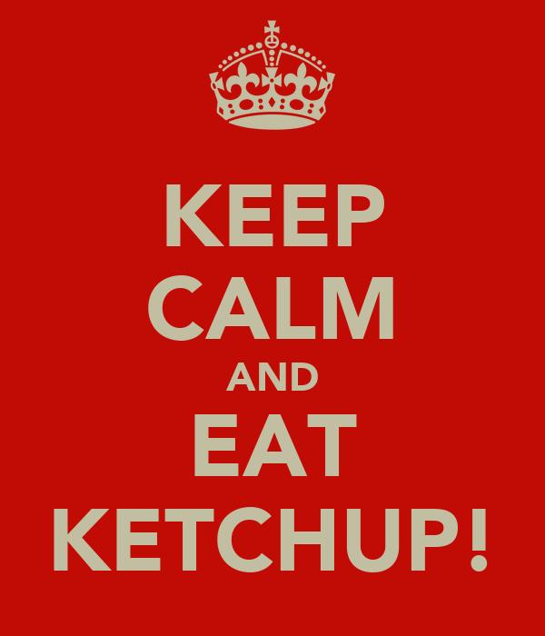 KEEP CALM AND EAT KETCHUP!