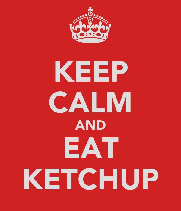 KEEP CALM AND EAT KETCHUP