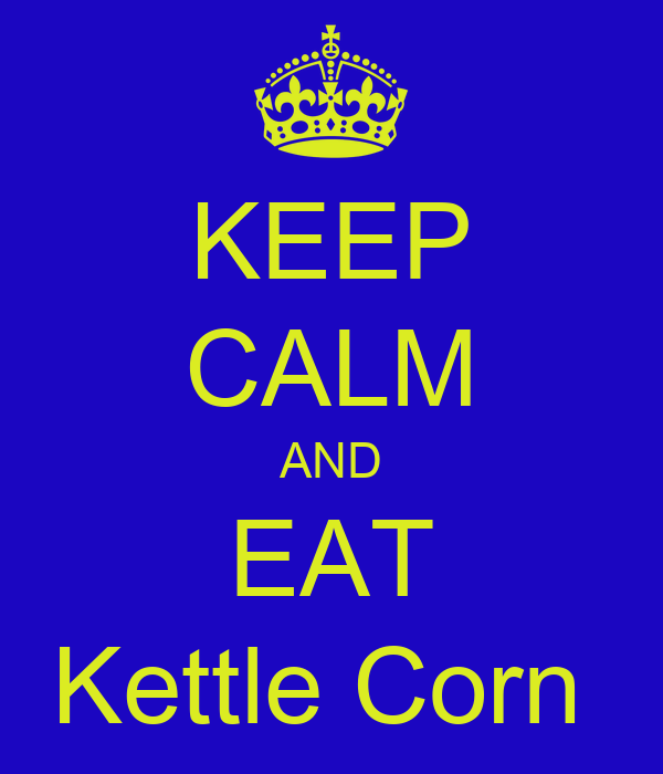 KEEP CALM AND EAT Kettle Corn