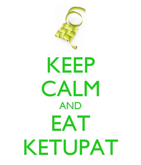 KEEP CALM AND EAT KETUPAT