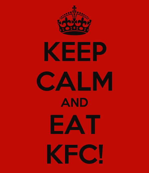 KEEP CALM AND EAT KFC!