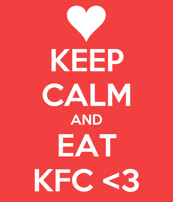 KEEP CALM AND EAT KFC <3