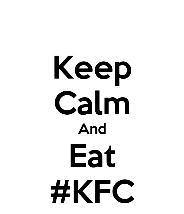 Keep Calm And Eat #KFC
