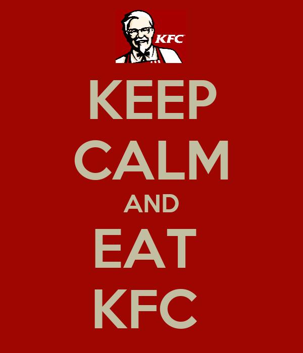 KEEP CALM AND EAT  KFC
