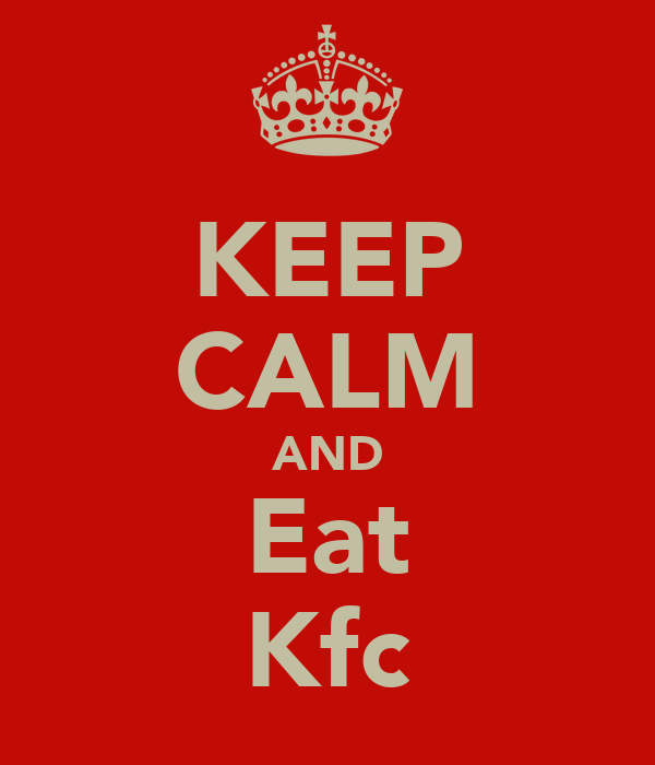 KEEP CALM AND Eat Kfc