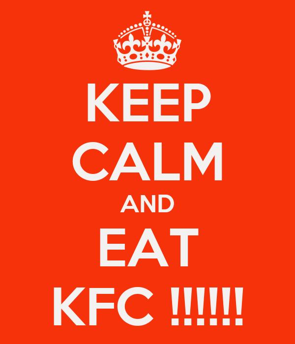 KEEP CALM AND EAT KFC !!!!!!