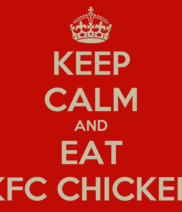 KEEP CALM AND EAT KFC CHICKEN