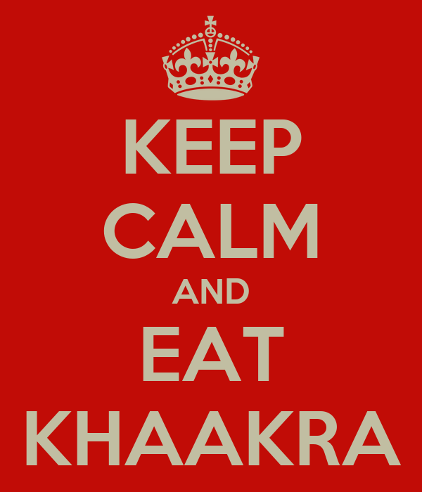KEEP CALM AND EAT KHAAKRA