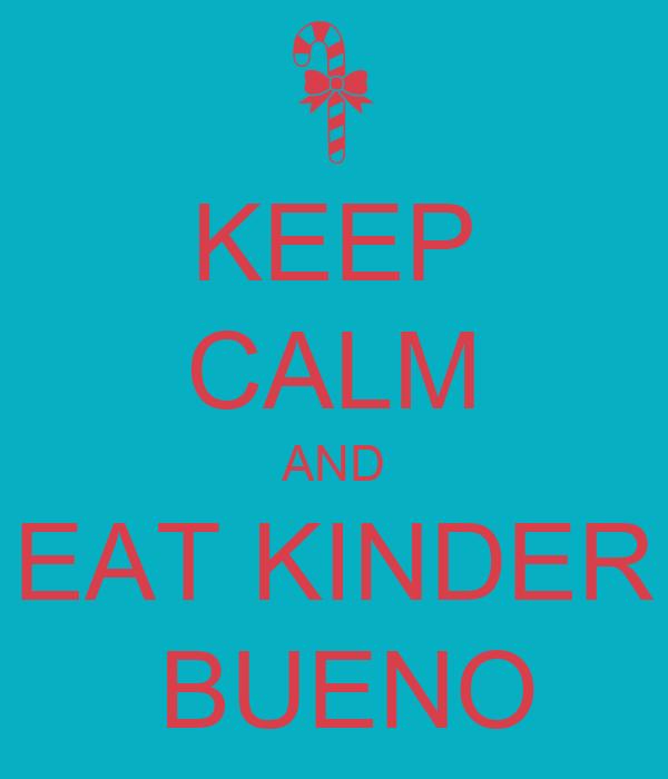 KEEP CALM AND EAT KINDER  BUENO
