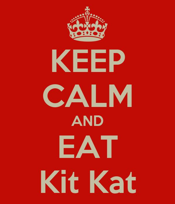 KEEP CALM AND EAT Kit Kat