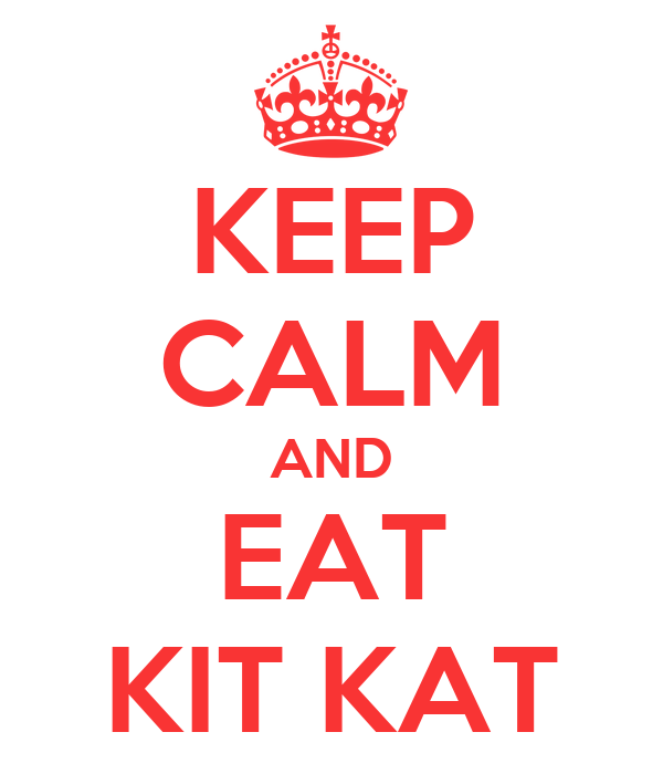 KEEP CALM AND EAT KIT KAT