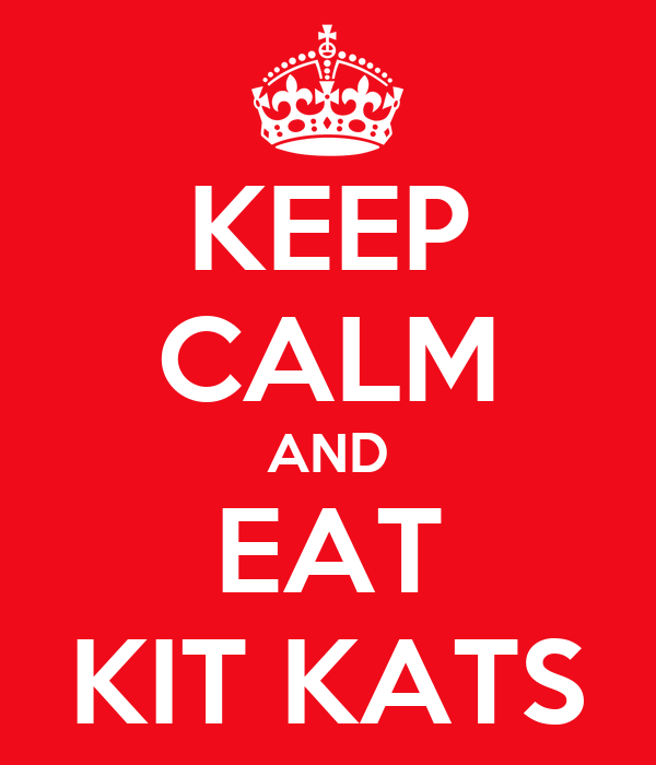 KEEP CALM AND EAT KIT KATS