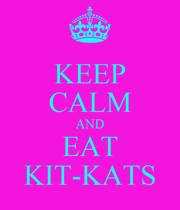 KEEP CALM AND EAT KIT-KATS