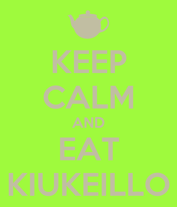 KEEP CALM AND EAT KIUKEILLO