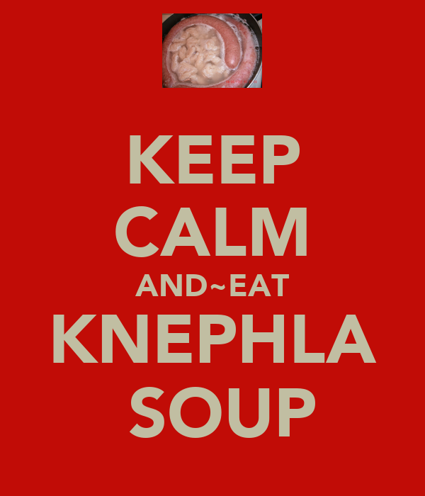 KEEP CALM AND~EAT KNEPHLA  SOUP
