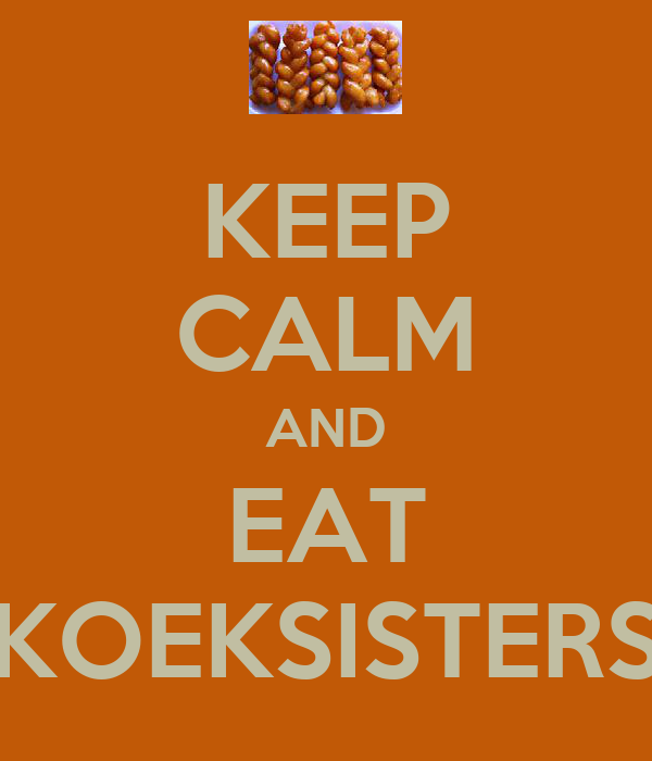 KEEP CALM AND EAT KOEKSISTERS