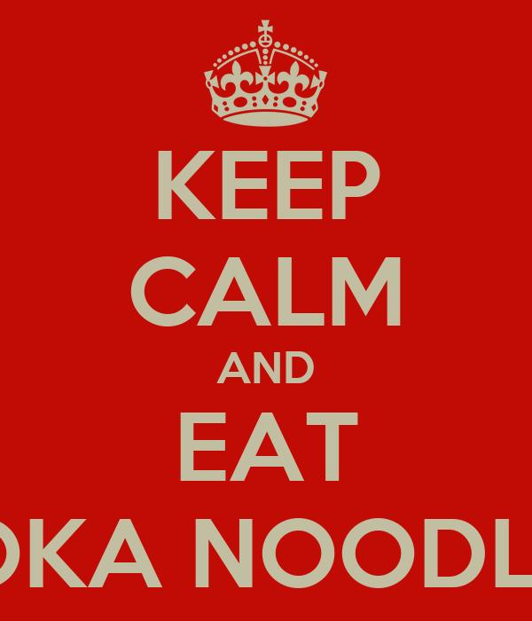 KEEP CALM AND EAT KOKA NOODLES