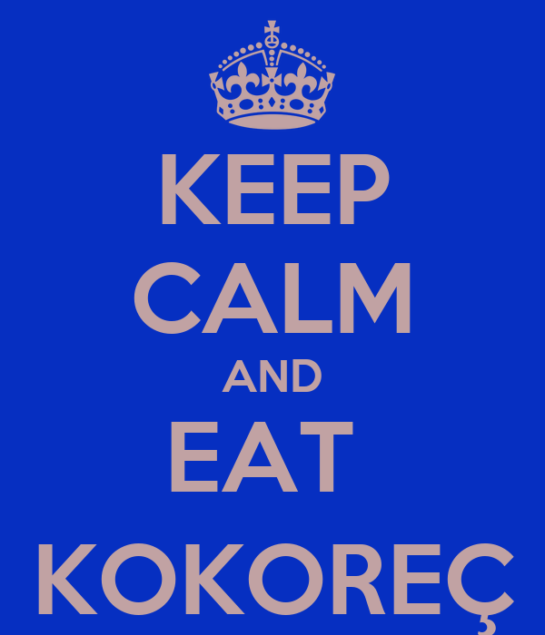 KEEP CALM AND EAT  KOKOREÇ