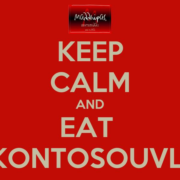 KEEP CALM AND EAT  KONTOSOUVLI