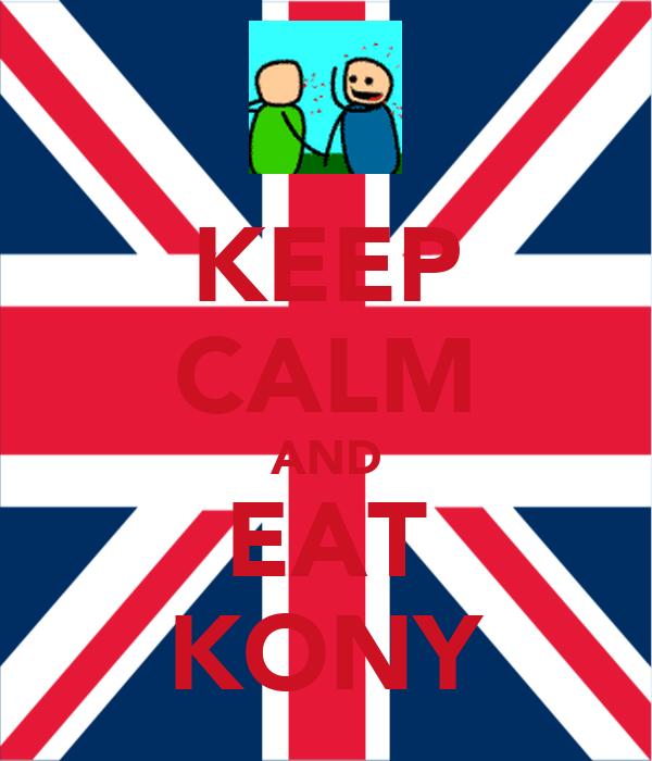KEEP CALM AND EAT KONY