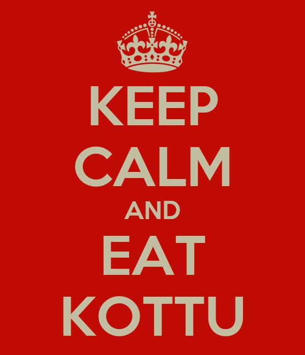 KEEP CALM AND EAT KOTTU